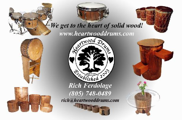 Heartwood Drums gets to the heart of solid wood to make solid hallowed wood concentrically-cut cylinders that can be used to make drum sets, snare drums, Djembes, Djun Djuns, taiko drums, serto drums, frame drums, Ashikos, Congas, bangos, tables, coffee tables end tables, lamps, benches, speaker boxes, stereo cabinets, containers, pillers, pedestals, etc.